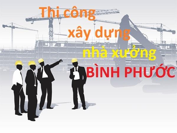 Thi công xây dựng nhà xưởng tại Bình Phước