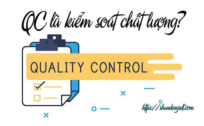 QC là kiểm soát chất lượng